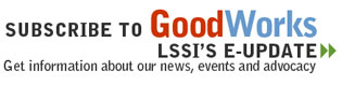 Subscribe to Good Works LSSI's e-update. Get information about our news, events and advocacy efforts.